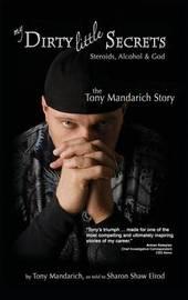 My Dirty Little Secrets - Steroids, Alcohol & God by Tony Mandarich image