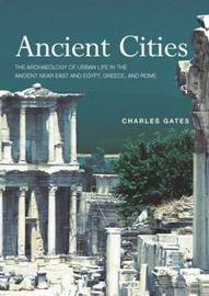 Ancient Cities: The Archaeology of Urban Life in the Ancient Near East and Egypt, Greece and Rome by Charles Gates image