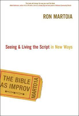 The Bible as Improv: Seeing and Living the Script in New Ways by Ron Martoia image