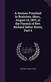 A Sermon Preached in Braintree, Mass., August 15, 1873, at the Funeral of REV. Richard Salter Storrs, Part 4 by Edwards Amasa Park