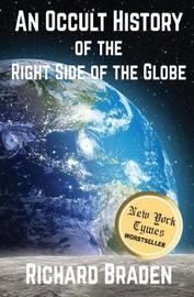 An Occult History of the Right Side of the Globe by Richard Braden