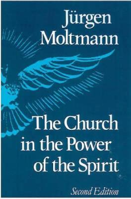 Church in the Power of the Spirit by Jurgen Moltmann