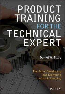 Product Training for the Technical Expert by Daniel W. Bixby