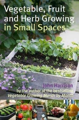 Vegetable, Fruit and Herb Growing in Small Spaces by John Harrison image