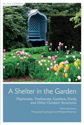 Shelter in the Garden: Playhouses, Gazebos, Sheds by Pierre Nessmann image