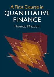 A First Course in Quantitative Finance by Thomas Mazzoni