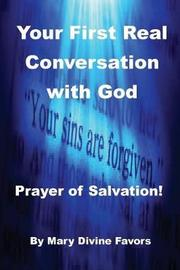Your First Real Conversation with God by Mary Divine Favors