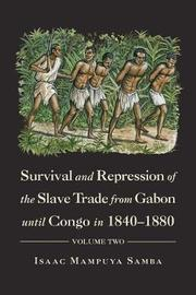 Survival and Repression of the Slave Trade from Gabon Until Congo in 1840-1880 by Isaac Mampuya Samba