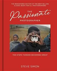 The Passionate Photographer 2nd Ed by Steve Simon