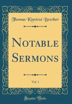 Notable Sermons, Vol. 1 (Classic Reprint) by Thomas Kinnicut Beecher image