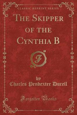 The Skipper of the Cynthia B (Classic Reprint) by Charles Pendexter Durell