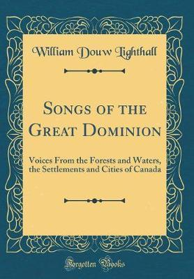 Songs of the Great Dominion by William Douw Lighthall