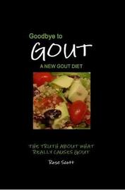 Goodbye To Gout A New Gout Diet by Rose Scott