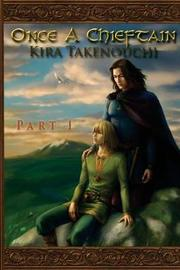 Once A Chieftain, Part 1 by Kira Takenouchi