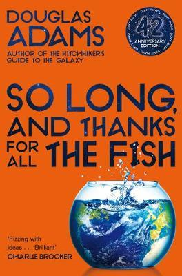 So Long, and Thanks for All the Fish by Douglas Adams