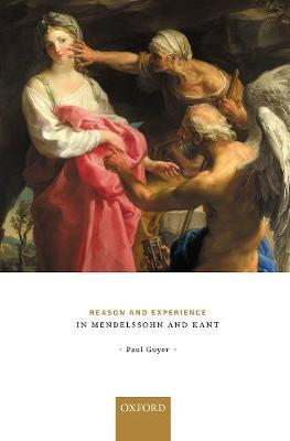Reason and Experience in Mendelssohn and Kant by Paul Guyer