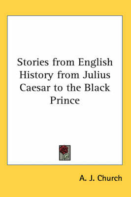 Stories from English History from Julius Caesar to the Black Prince by A.J. Church image