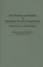 The Promise and Reality of European Security Cooperation by Peter H. Loedel