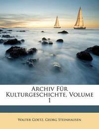 Archiv Fr Kulturgeschichte, Volume 1 by Georg Steinhausen