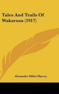 Tales and Trails of Wakarusa (1917) by Alexander Miller Harvey