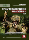 Operation Market Garden Paratroopers: Volume 1: Uniforms, Equipment and Personal Items of the 1st Polish Independent Parachute Brigade by Piotr Witkowski