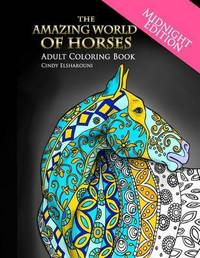 The Amazing World of Horses Midnight Edition by Cindy Elsharouni