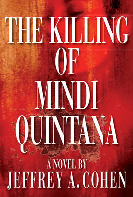 The Killing of Mindi Quintana by Jeffrey A Cohen