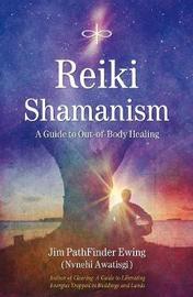 Reiki Shamanism by Jim Pathfinder Ewing