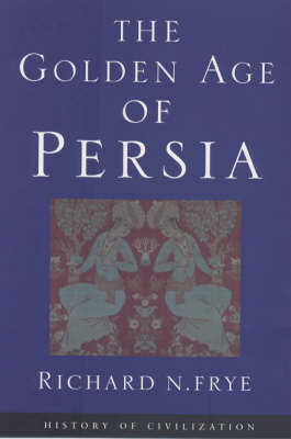 The Golden Age Of Persia by R. N. Frye image