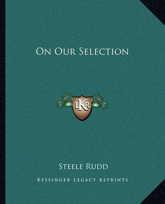 On Our Selection by Steele Rudd