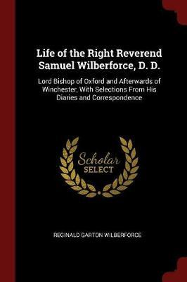 Life of the Right Reverend Samuel Wilberforce, D. D. by Reginald Garton Wilberforce