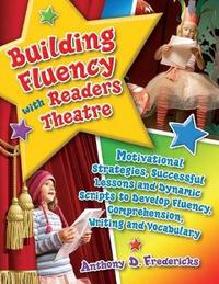 Building Fluency with Readers Theatre by Anthony D Fredericks