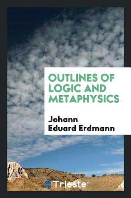 Outlines of Logic and Metaphysics by Johann Eduard Erdmann