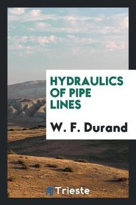 Hydraulics of Pipe Lines by W F Durand