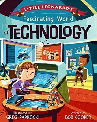 Little Leonardo's Fascinating World of Technology by Bob Cooper