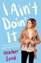 I Ain't Doin' It by Heather Land