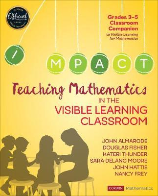 Teaching Mathematics in the Visible Learning Classroom, Grades 3-5 by John T. Almarode