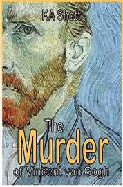 The Murder of Vincent van Gogh by K. A. Shott