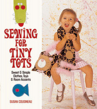 Sewing for Tiny Tots by Susan Cousineau image