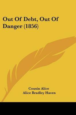 Out Of Debt, Out Of Danger (1856) by Alice Bradley Haven image