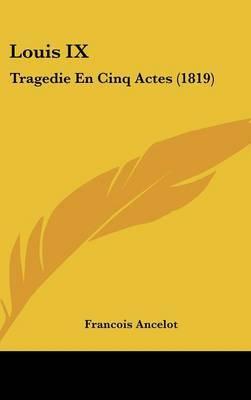 Louis IX: Tragedie En Cinq Actes (1819) by Francois Ancelot image