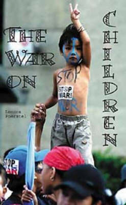War on Children: Collateral Damage or Direct Policy in the War on Terrorism by L. Foerstel