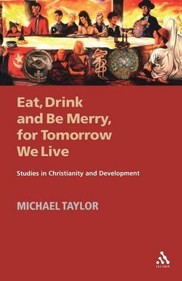 Eat, Drink and be Merry for Tomorrow We Live by Michael Taylor image