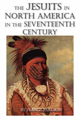 The Jesuits in North America in the Seventeenth Century by Francis Parkman image