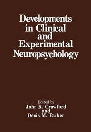 Developments in Clinical and Experimental Neuropsychology by John R. Crawford
