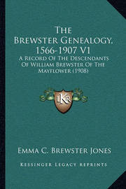 The Brewster Genealogy, 1566-1907 V1: A Record of the Descendants of William Brewster of the Mayflower (1908) by Emma C Brewster Jones
