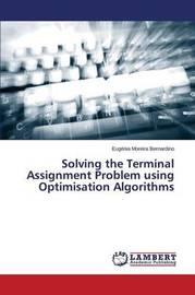 Solving the Terminal Assignment Problem Using Optimisation Algorithms by Bernardino Eugenia Moreira