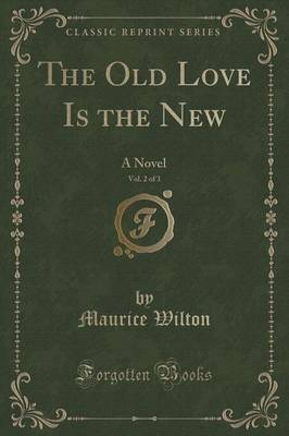 The Old Love Is the New, Vol. 2 of 3 by Maurice Wilton