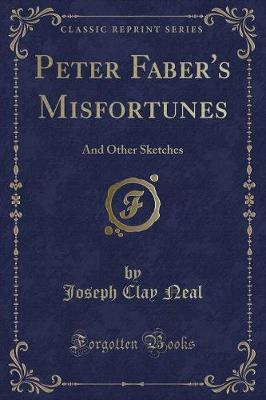 Peter Faber's Misfortunes by Joseph Clay Neal
