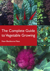 The Complete Guide to Vegetable Growing by Peter Blackburne-Maze image